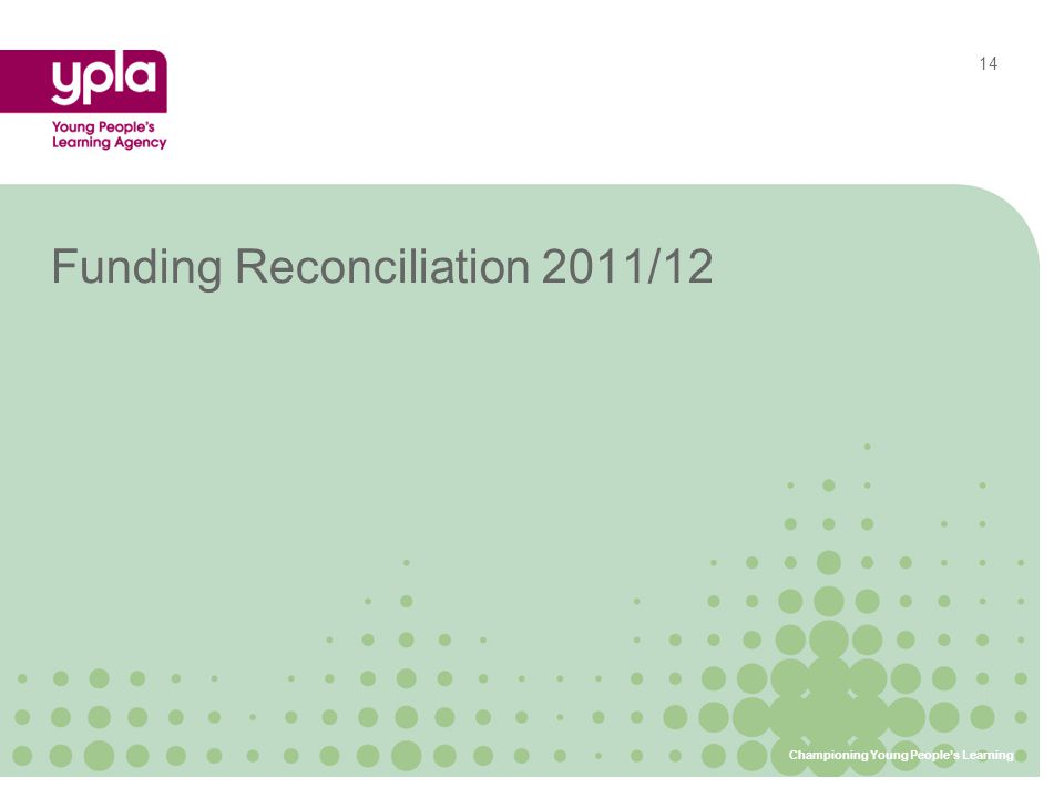 Funding Reconciliation 2011/12 Championing Young People's Learning 14