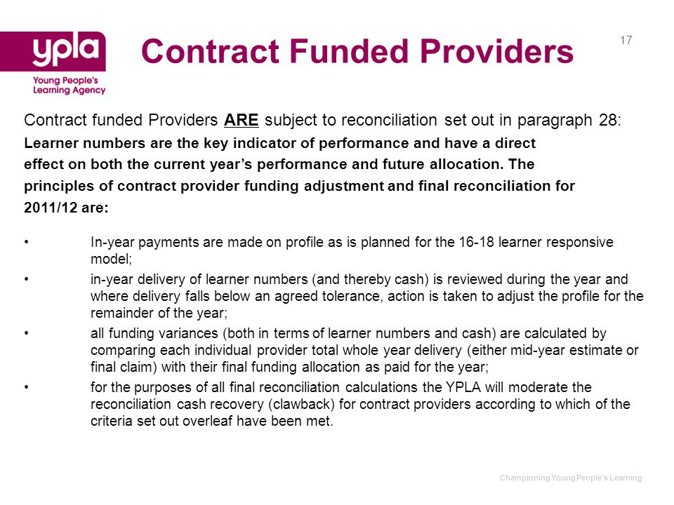 Championing Young People's Learning Contract Funded Providers Contract funded Providers ARE subject to reconciliation set out in paragraph 28: Learner numbers are the key indicator of performance and have a direct effect on both the current year's performance and future allocation.
