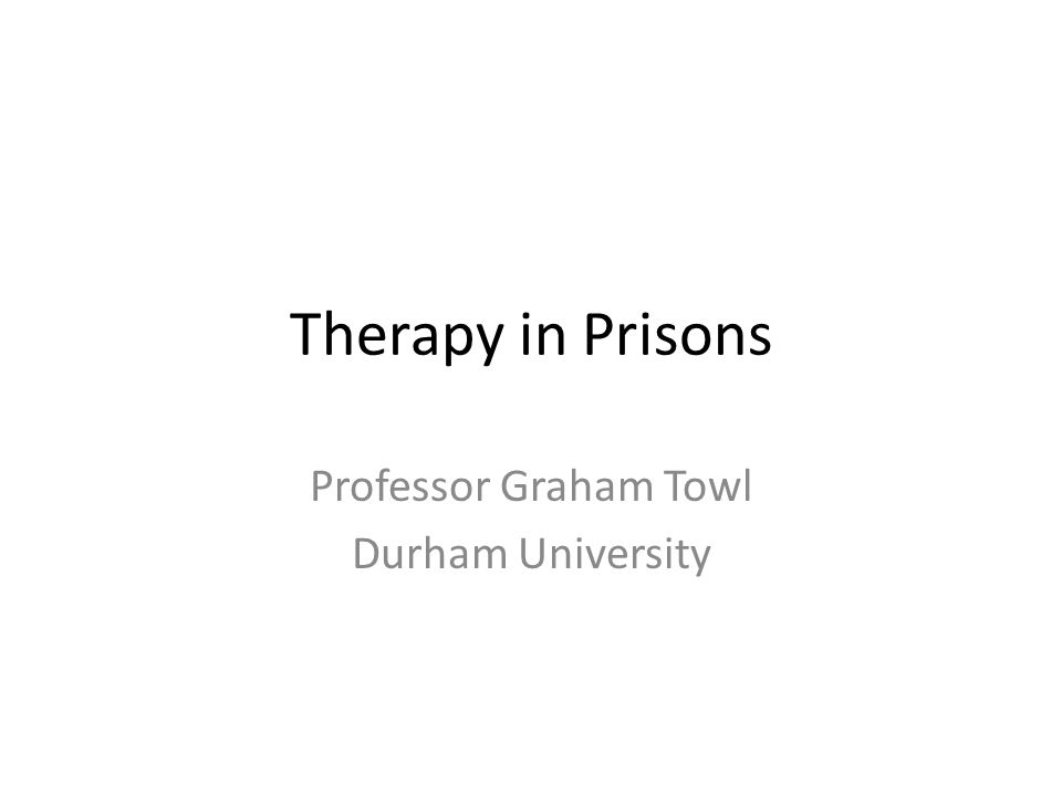 Therapy in Prisons Professor Graham Towl Durham University