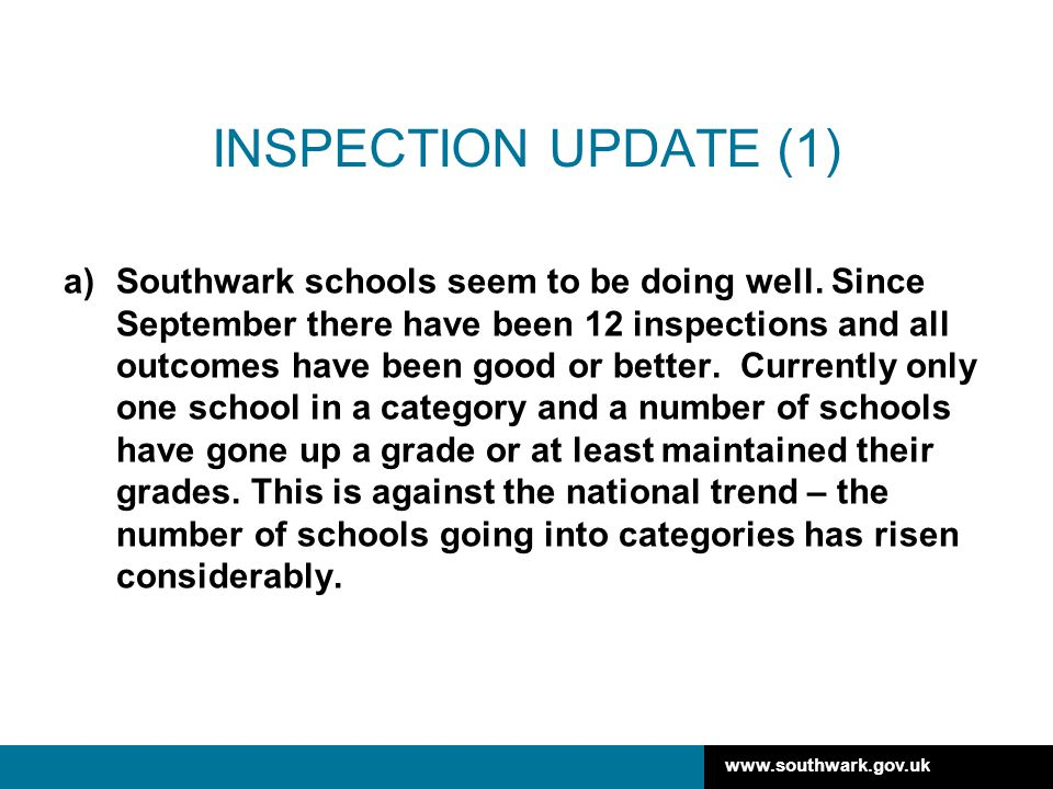 www.southwark.gov.uk INSPECTION UPDATE (1) a)Southwark schools seem to be doing well.
