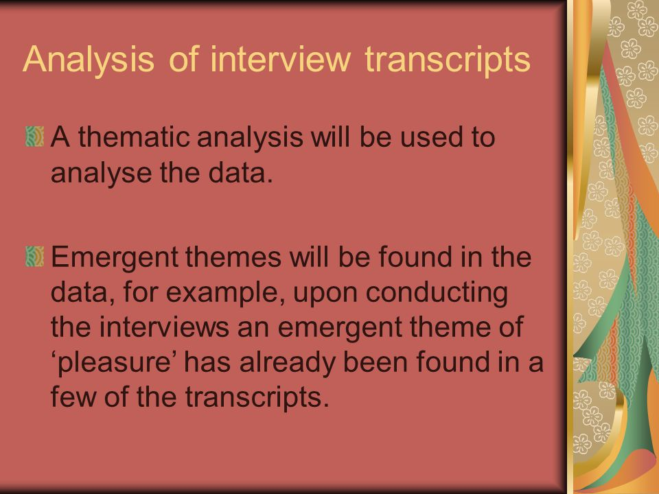 Analysis of interview transcripts A thematic analysis will be used to analyse the data.