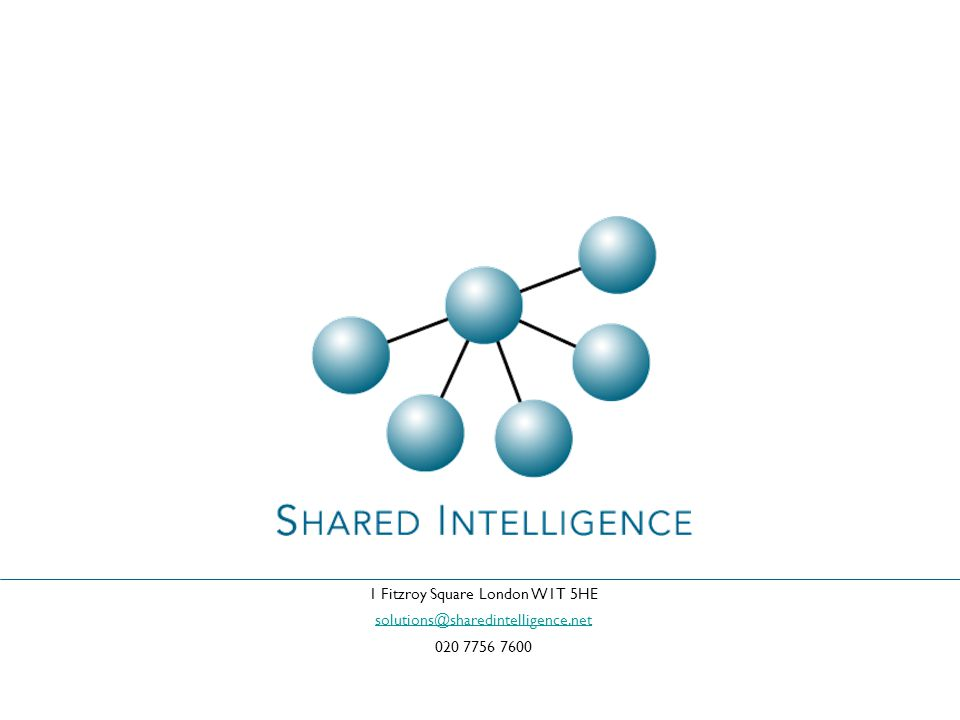 1 Fitzroy Square London W1T 5HE solutions@sharedintelligence.net 020 7756 7600