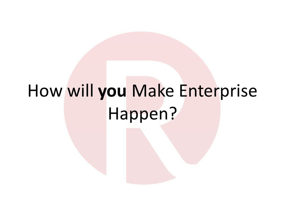 How will you Make Enterprise Happen?