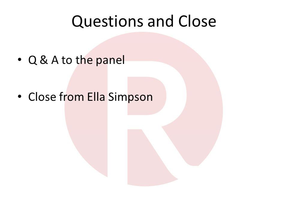 Questions and Close Q & A to the panel Close from Ella Simpson