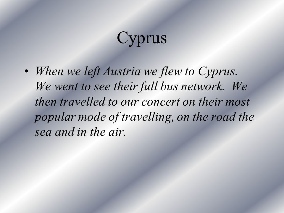 Cyprus When we left Austria we flew to Cyprus. We went to see their full bus network.