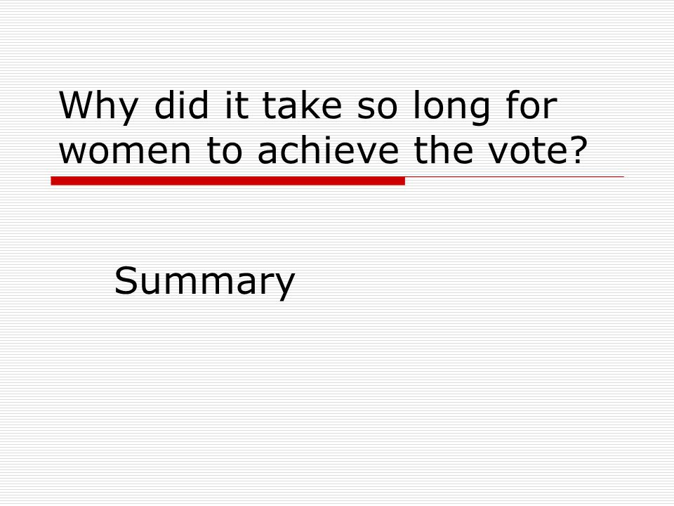 Why did it take so long for women to achieve the vote? Summary