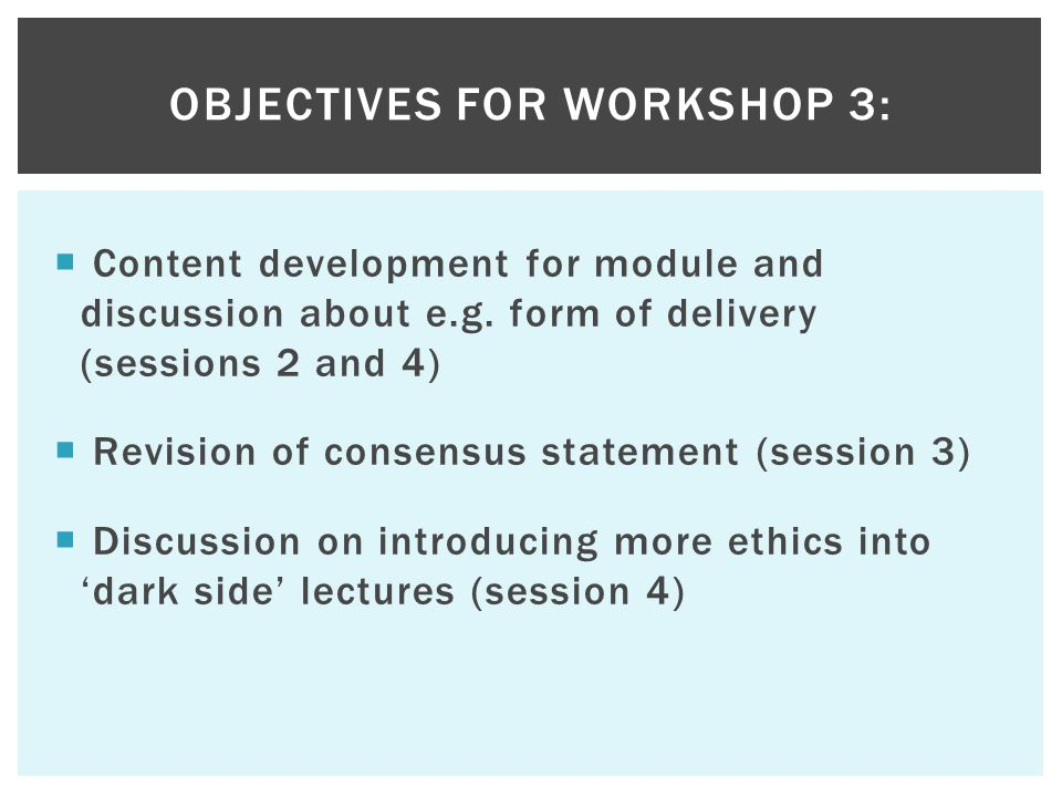  Content development for module and discussion about e.g. form of delivery (sessions 2 and 4)  Revision of consensus statement (session 3)  Discuss