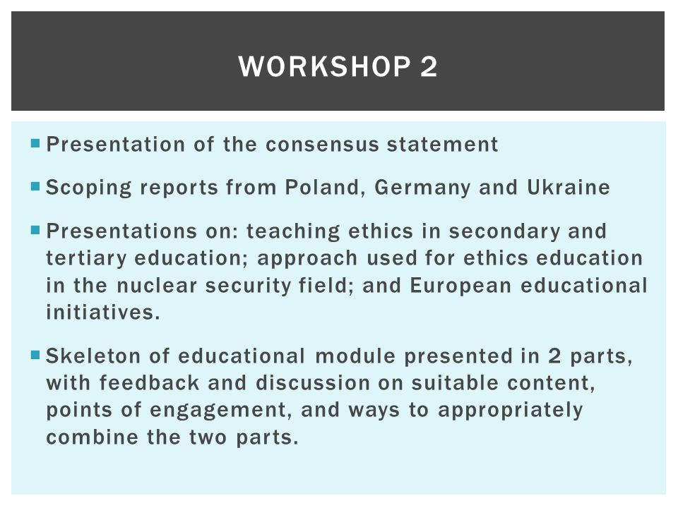  Presentation of the consensus statement  Scoping reports from Poland, Germany and Ukraine  Presentations on: teaching ethics in secondary and tert