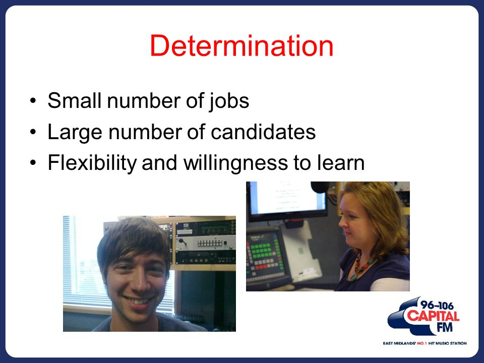 Determination Small number of jobs Large number of candidates Flexibility and willingness to learn