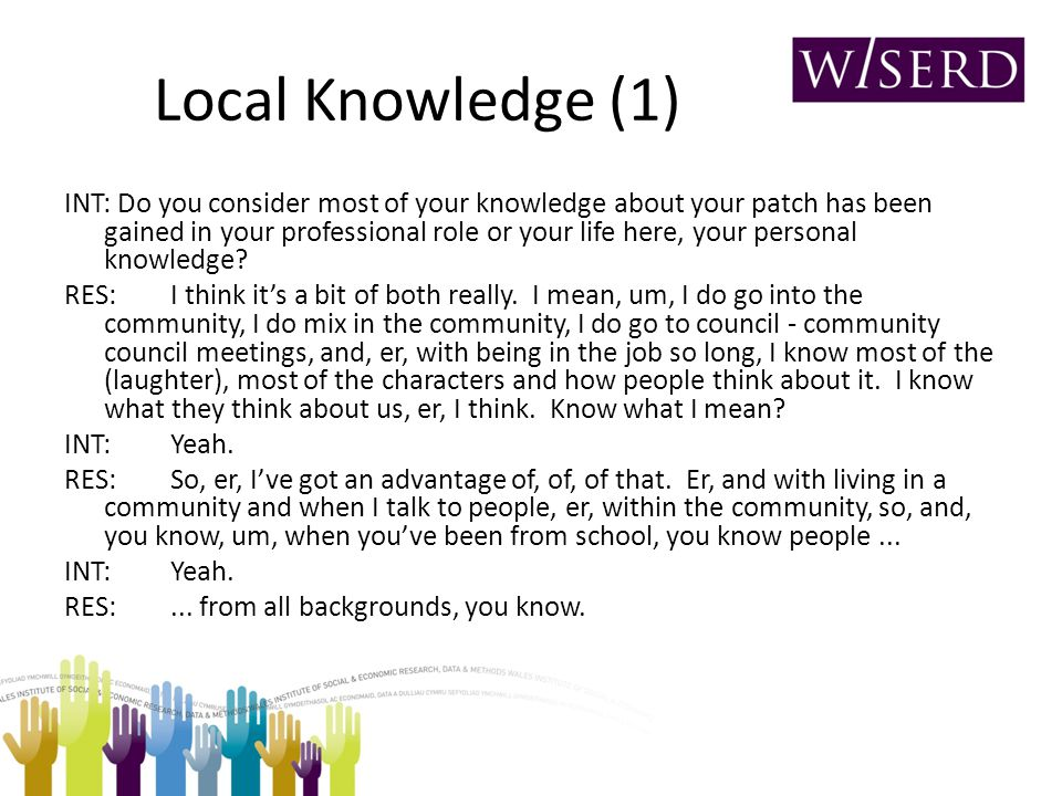 Local Knowledge (1) INT: Do you consider most of your knowledge about your patch has been gained in your professional role or your life here, your personal knowledge.