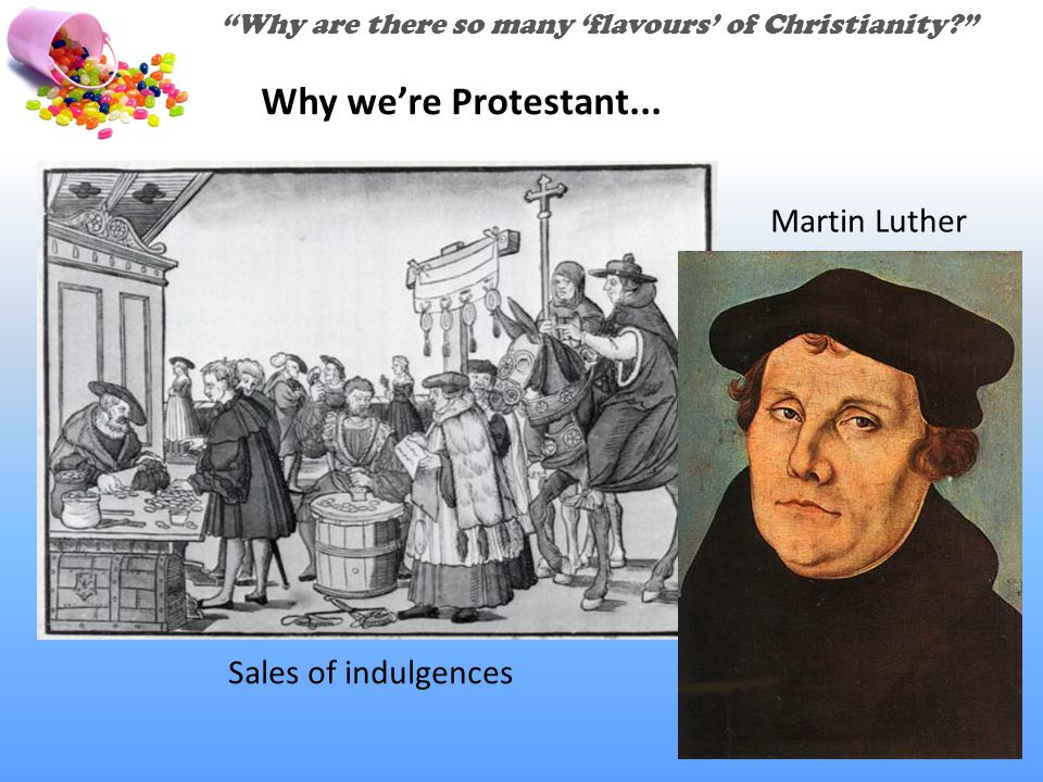 Sales of indulgences Martin Luther Why we're Protestant...