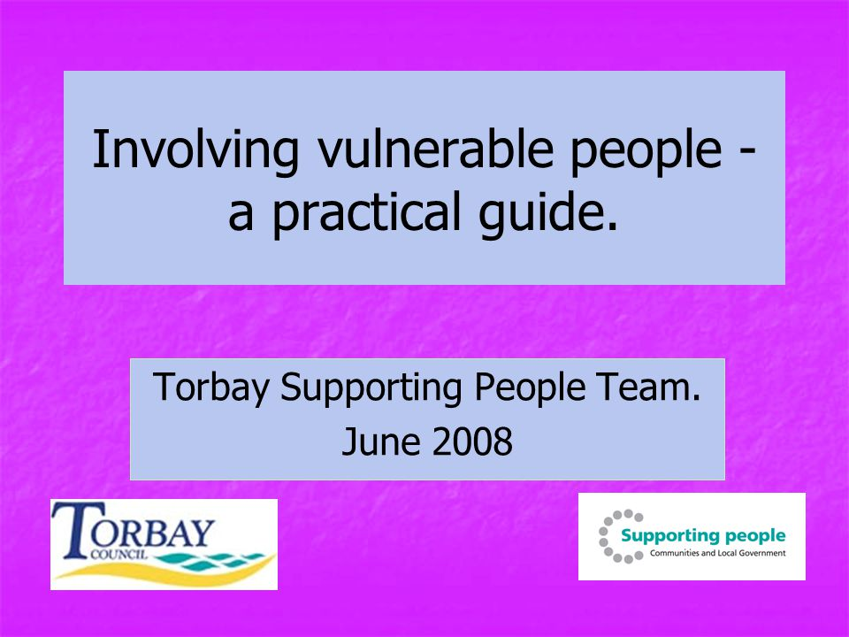 Involving vulnerable people - a practical guide. Torbay Supporting People Team. June 2008