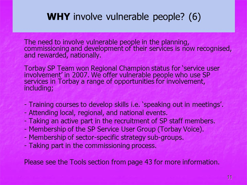 11 WHY involve vulnerable people? (6) The need to involve vulnerable people in the planning, commissioning and development of their services is now re