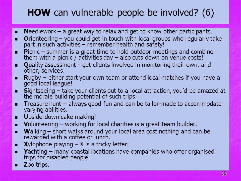 30 HOW can vulnerable people be involved? (6) Needlework – a great way to relax and get to know other participants. Orienteering – you could get in to