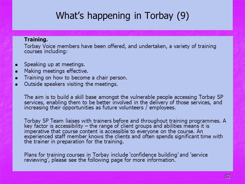 52 What's happening in Torbay (9) Training. Torbay Voice members have been offered, and undertaken, a variety of training courses including: Speaking