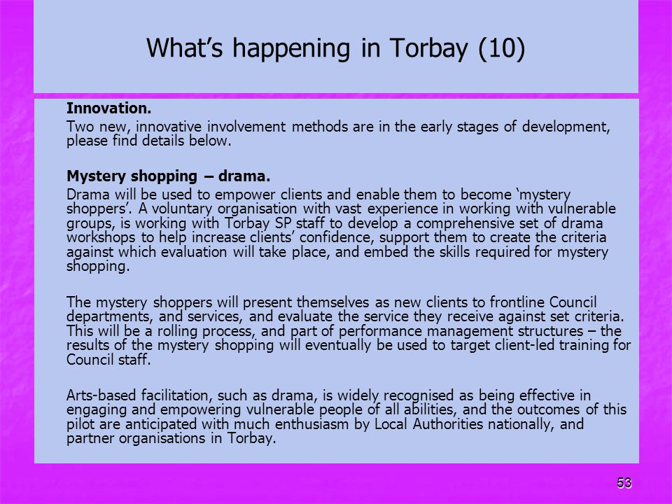 53 What's happening in Torbay (10) Innovation. Two new, innovative involvement methods are in the early stages of development, please find details bel