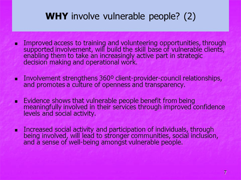 7 WHY involve vulnerable people? (2) Improved access to training and volunteering opportunities, through supported involvement, will build the skill b