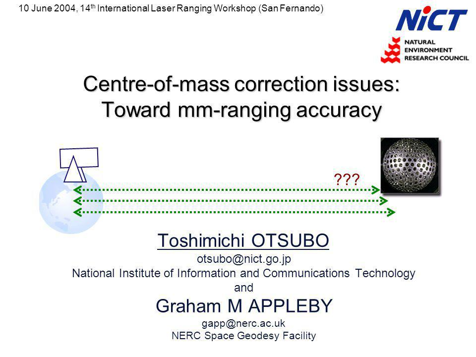 Centre-of-mass correction issues: Toward mm-ranging accuracy Toshimichi OTSUBO otsubo@nict.go.jp National Institute of Information and Communications