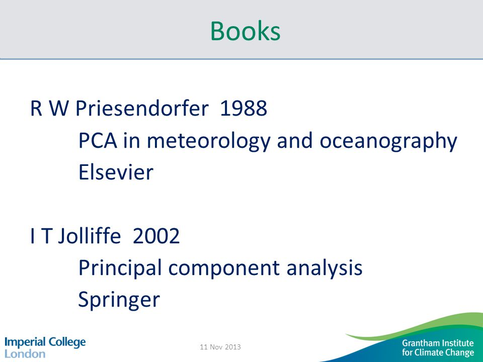 Books R W Priesendorfer 1988 PCA in meteorology and oceanography Elsevier I T Jolliffe 2002 Principal component analysis Springer 11 Nov 2013