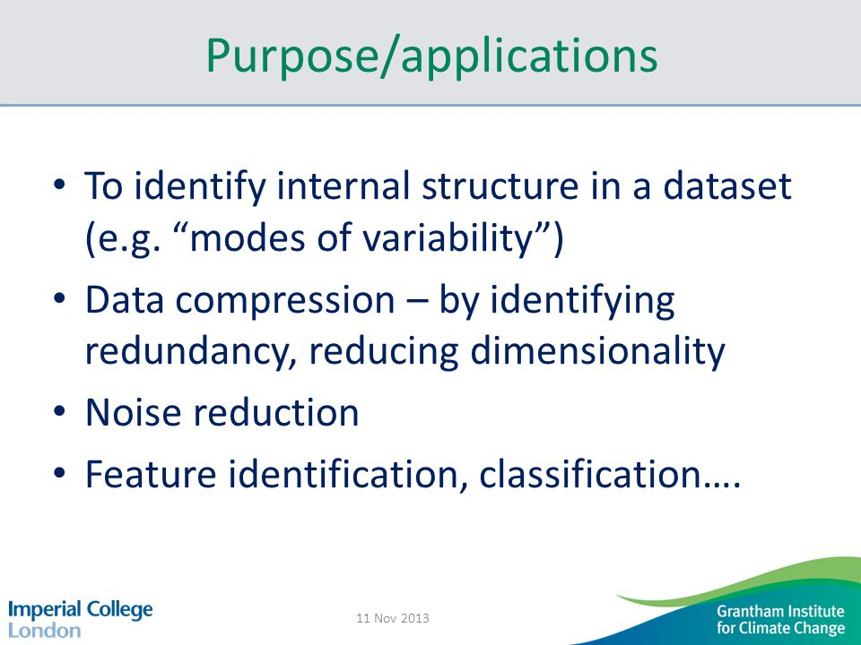 Purpose/applications To identify internal structure in a dataset (e.g.
