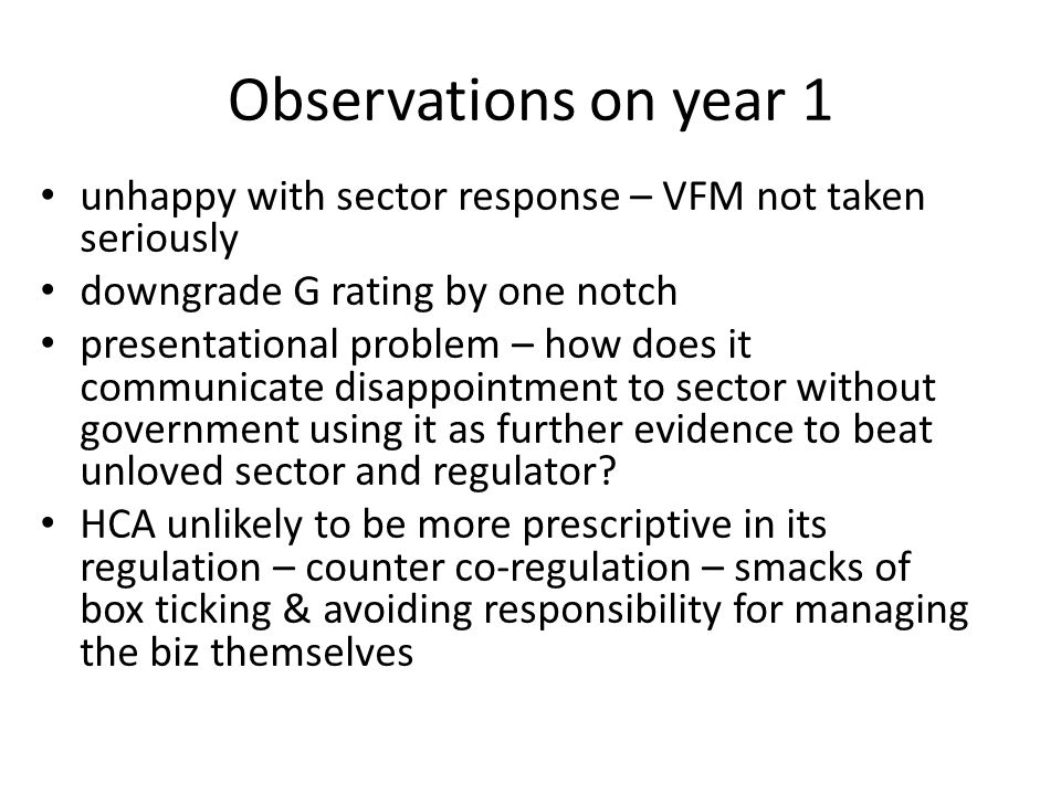 Observations on year 1 unhappy with sector response – VFM not taken seriously downgrade G rating by one notch presentational problem – how does it communicate disappointment to sector without government using it as further evidence to beat unloved sector and regulator.