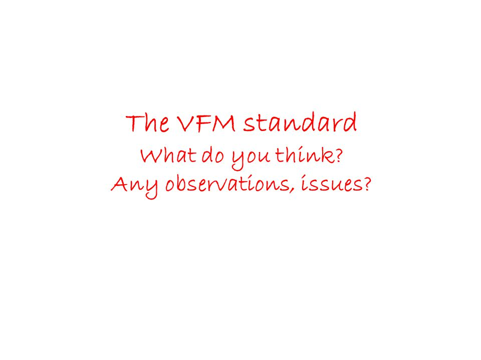 The VFM standard What do you think Any observations, issues