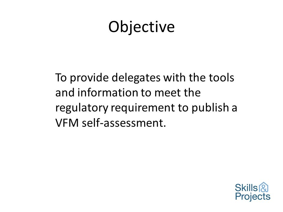 a definition of VFM in context of the organisation's purpose & objectives the strategic approach to VFM and use of resources ensuring VFM delivery – performance management and governance what has been achieved plans for next year board assurance Telling the story – 'template' overview Remember you don't have to do it like this at all