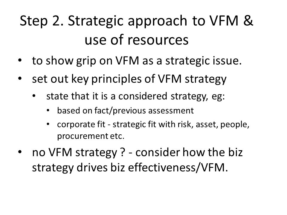 Step 2. Strategic approach to VFM & use of resources to show grip on VFM as a strategic issue.