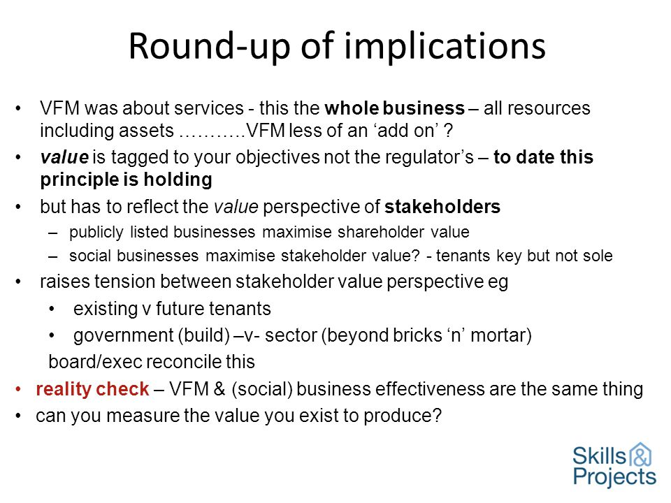 Round-up of implications VFM was about services - this the whole business – all resources including assets ………..VFM less of an 'add on' .