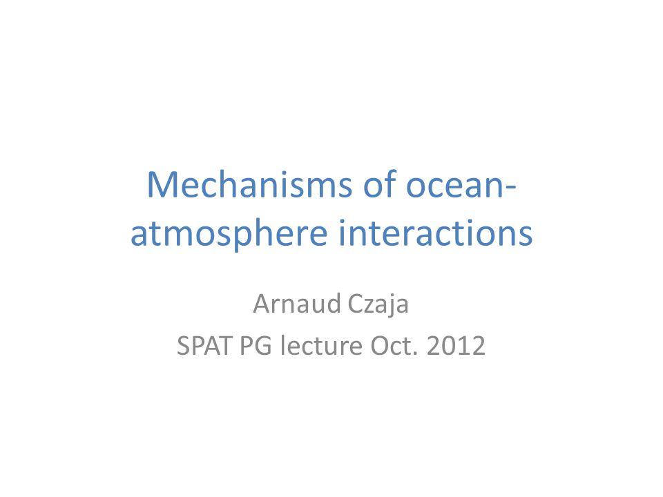 Atmosphere feels the ocean through: Sea surface friction Sea surface heating/cooling: Q atmosphere ocean ToTo