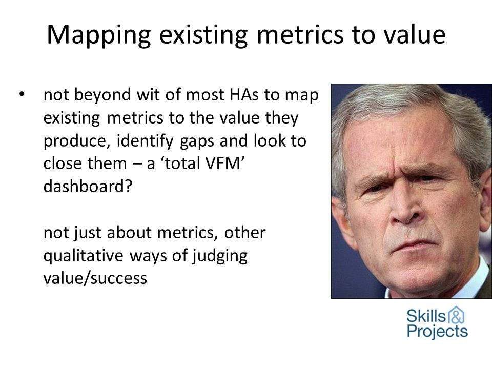 not beyond wit of most HAs to map existing metrics to the value they produce, identify gaps and look to close them – a 'total VFM' dashboard.