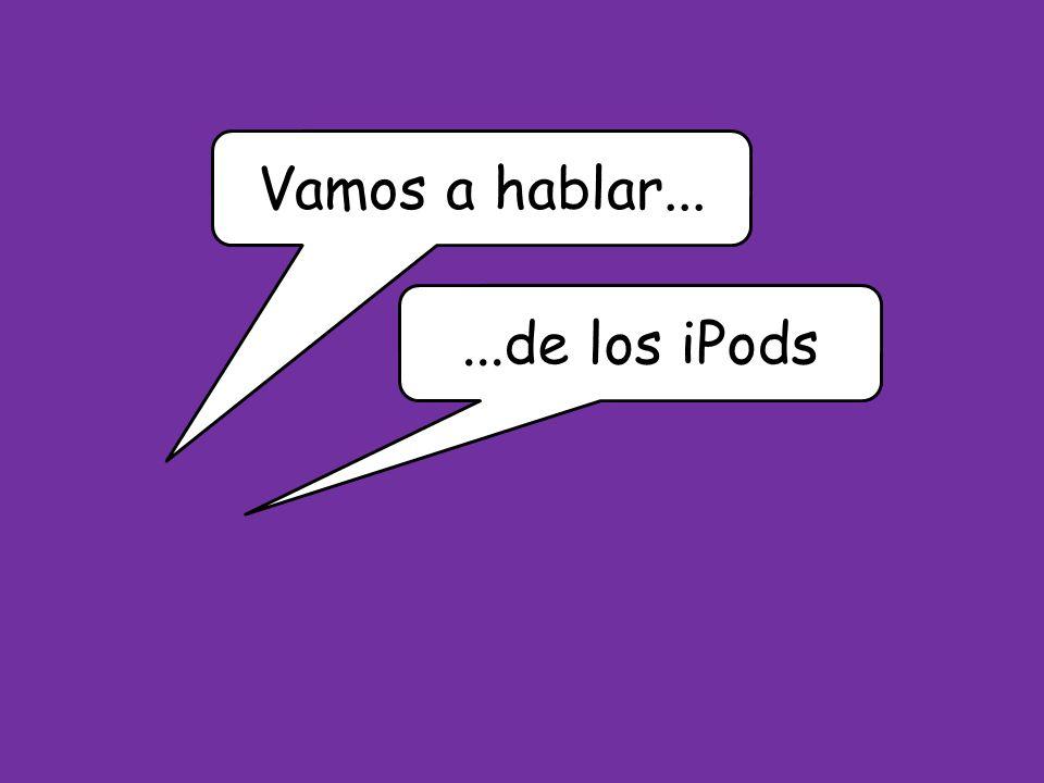 Vamos a hablar......de los iPods