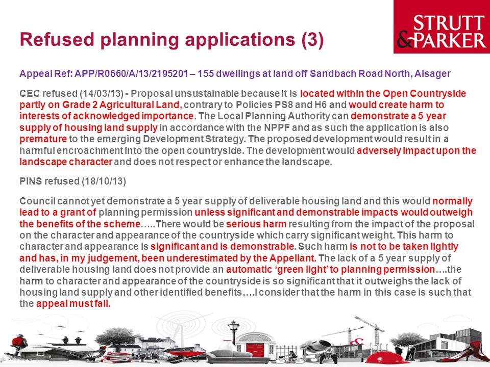 Refused planning applications (3) Appeal Ref: APP/R0660/A/13/2195201 – 155 dwellings at land off Sandbach Road North, Alsager CEC refused (14/03/13) - Proposal unsustainable because it is located within the Open Countryside partly on Grade 2 Agricultural Land, contrary to Policies PS8 and H6 and would create harm to interests of acknowledged importance.
