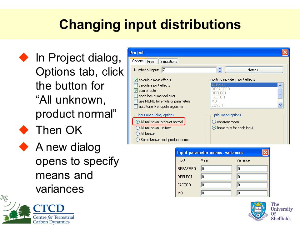 Changing input distributions  In Project dialog, Options tab, click the button for All unknown, product normal  Then OK  A new dialog opens to specify means and variances