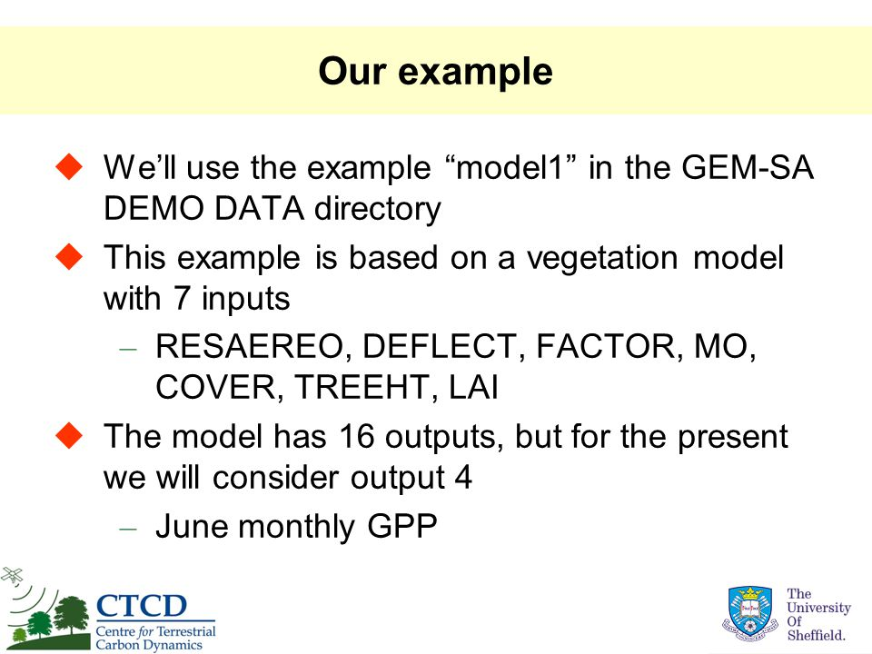 "Our example  We'll use the example ""model1"" in the GEM-SA DEMO DATA directory  This example is based on a vegetation model with 7 inputs – RESAEREO,"