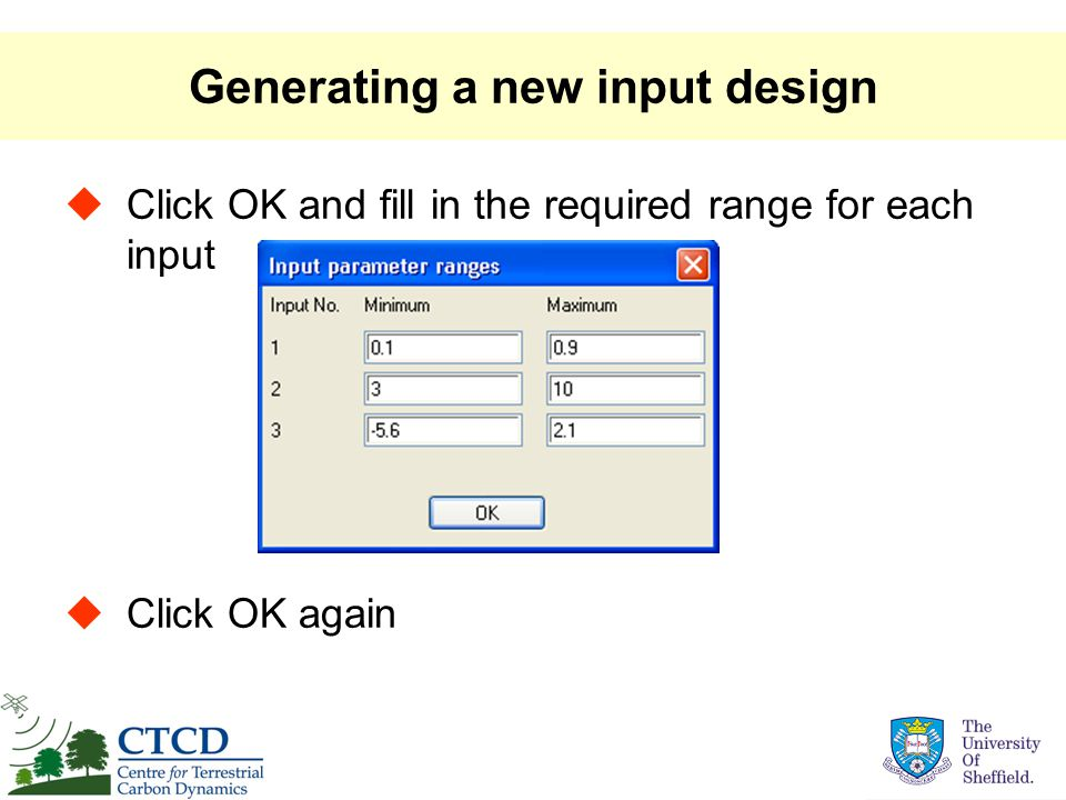 Generating a new input design  Click OK and fill in the required range for each input  Click OK again