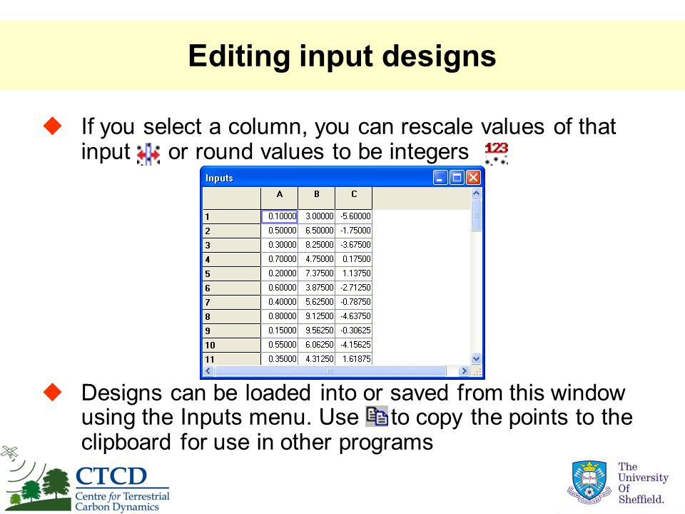 Editing input designs  If you select a column, you can rescale values of that input or round values to be integers  Designs can be loaded into or saved from this window using the Inputs menu.
