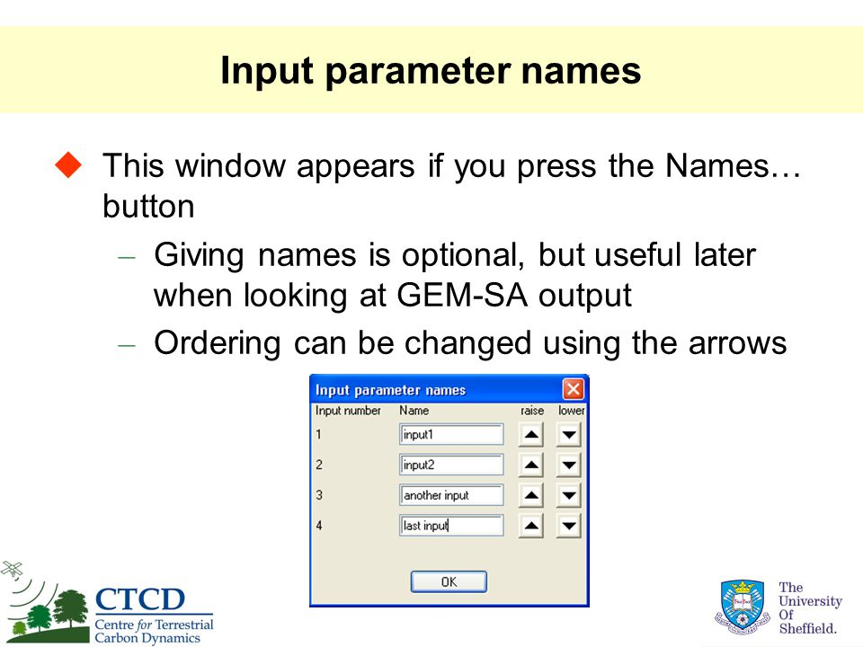 Input parameter names  This window appears if you press the Names… button – Giving names is optional, but useful later when looking at GEM-SA output – Ordering can be changed using the arrows