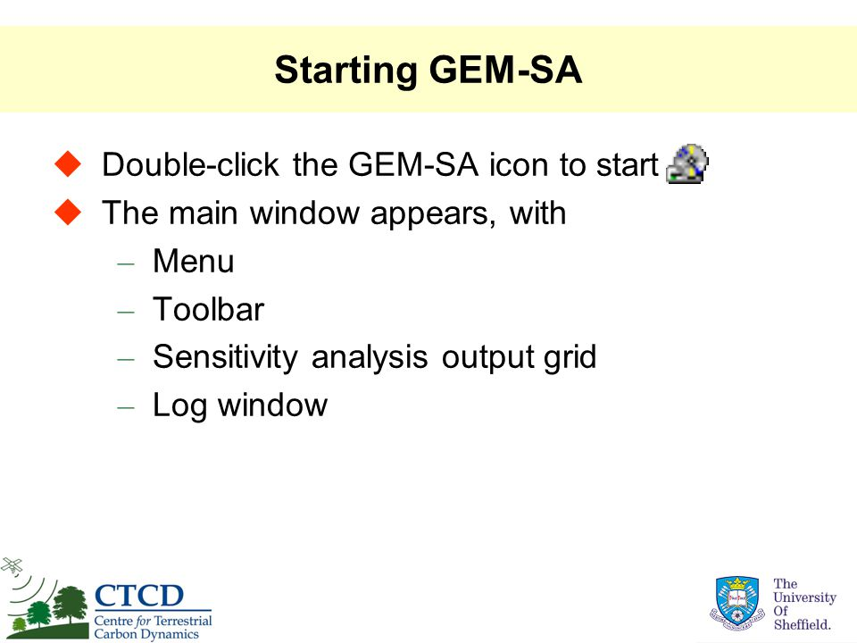 Starting GEM-SA  Double-click the GEM-SA icon to start  The main window appears, with – Menu – Toolbar – Sensitivity analysis output grid – Log window