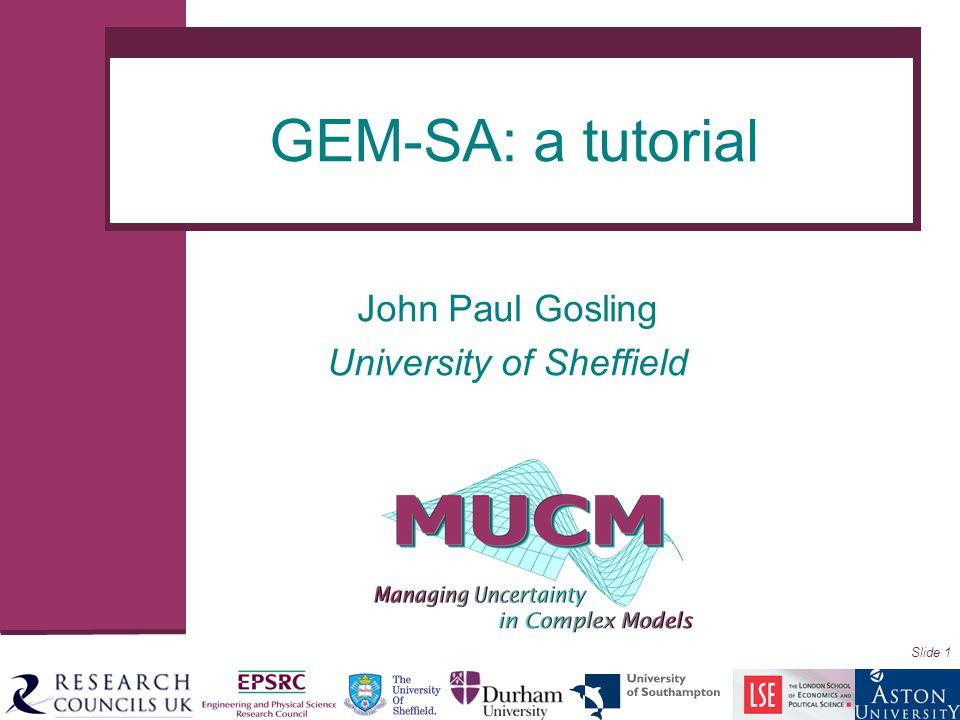 Slide 1 John Paul Gosling University of Sheffield GEM-SA: a tutorial