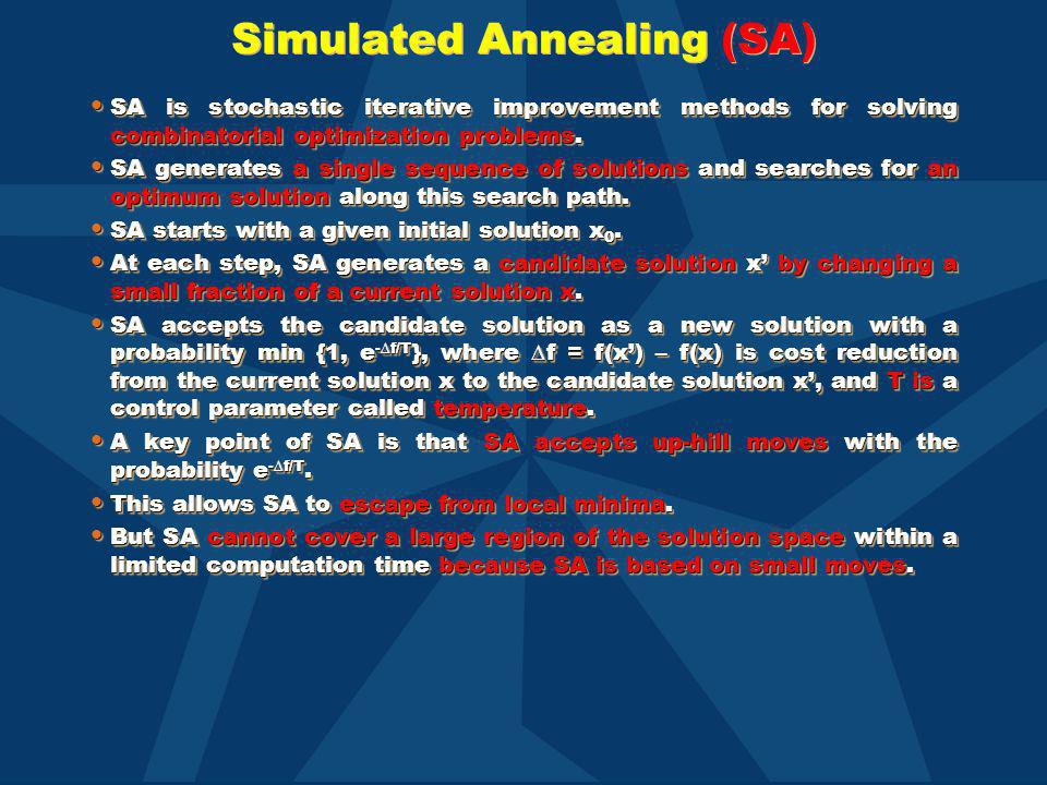 Simulated Annealing (SA) SA is stochastic iterative improvement methods for solving combinatorial optimization problems. SA is stochastic iterative im