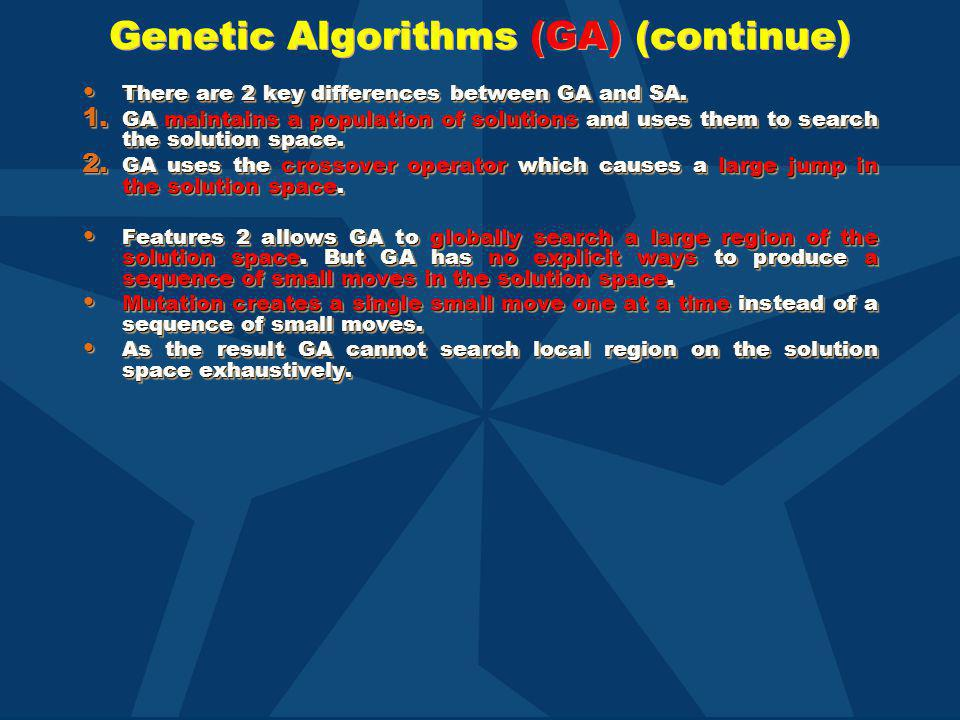 Genetic Algorithms (GA) (continue) There are 2 key differences between GA and SA. There are 2 key differences between GA and SA. 1. GA maintains a pop