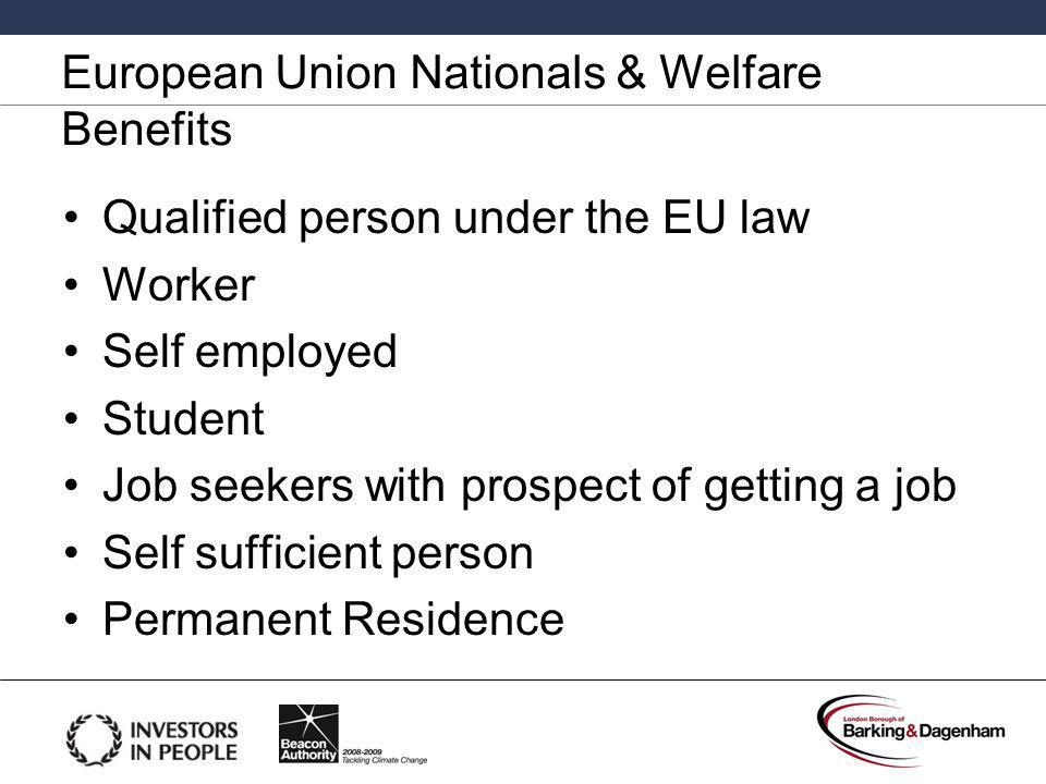 European Union Nationals & Welfare Benefits (continued) Family member of EU National Family member / EU National with dependant and in full time education (Ibrahim v UK [2010]