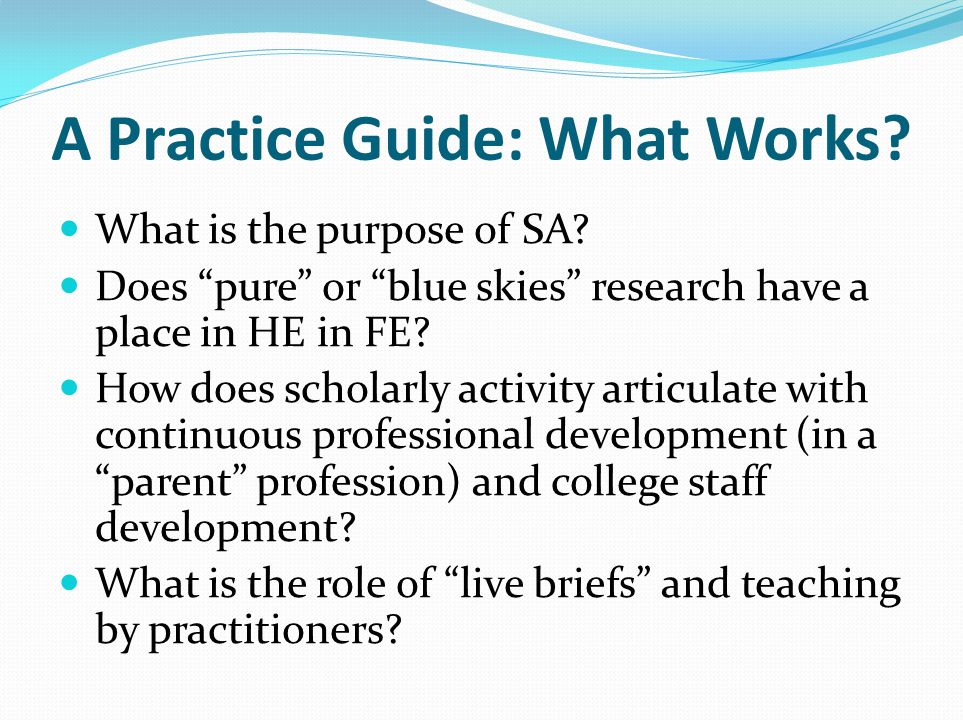 A Practice Guide: What Works. What is the purpose of SA.