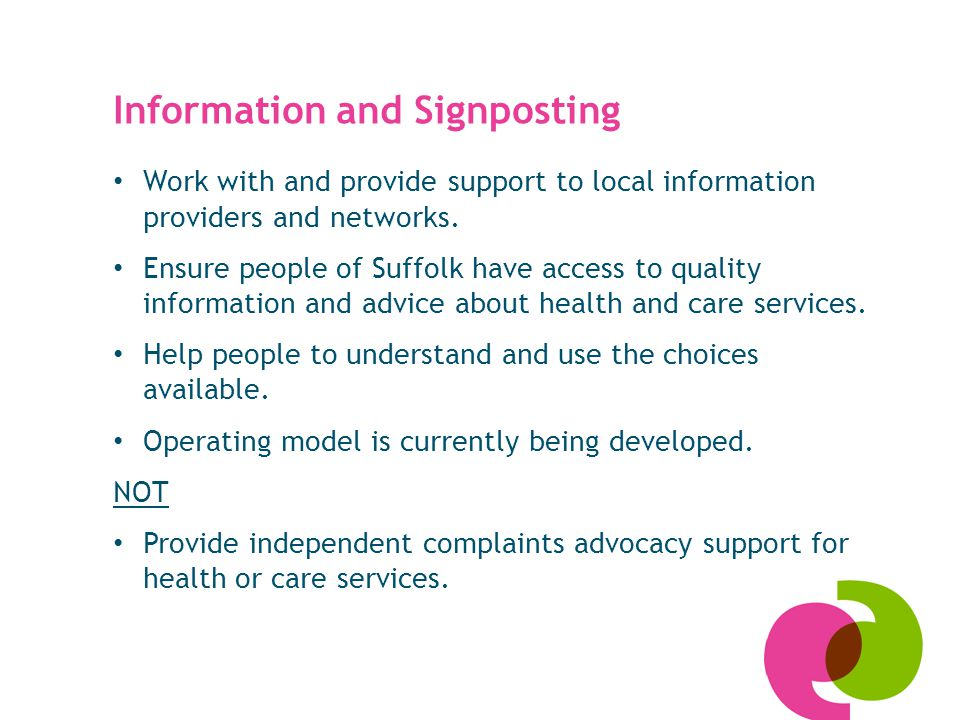Information and Signposting Work with and provide support to local information providers and networks.
