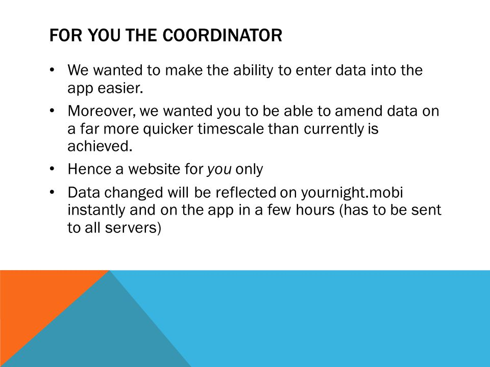 FOR YOU THE COORDINATOR We wanted to make the ability to enter data into the app easier.