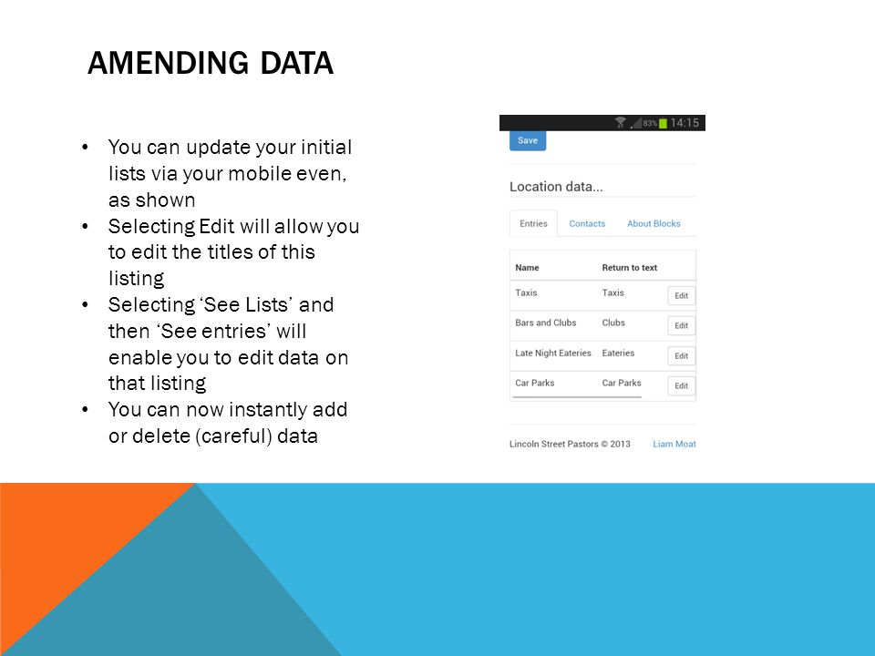 AMENDING DATA You can update your initial lists via your mobile even, as shown Selecting Edit will allow you to edit the titles of this listing Selecting 'See Lists' and then 'See entries' will enable you to edit data on that listing You can now instantly add or delete (careful) data