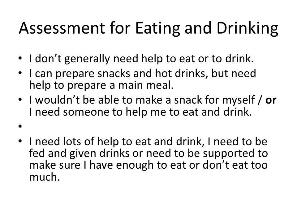Assessment for Eating and Drinking I don't generally need help to eat or to drink.