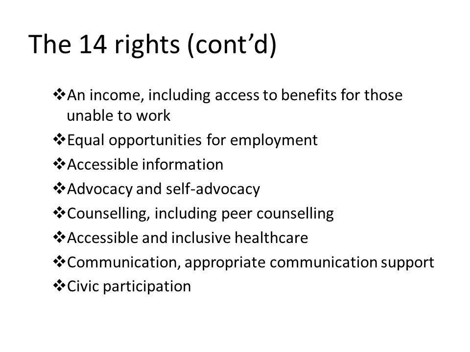 The 14 rights (cont'd)  An income, including access to benefits for those unable to work  Equal opportunities for employment  Accessible informatio