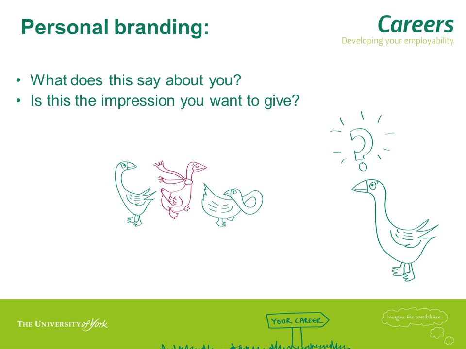 Personal branding: What does this say about you Is this the impression you want to give